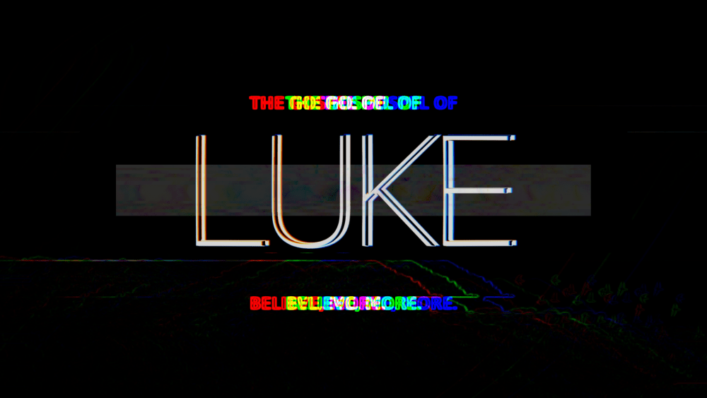 Luke: Believe More